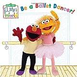 Kleinberg, Naomi: Elmo's World: Be a Ballet Dancer! (Sesame Street) (Sesame Street(R) Elmos World(TM))