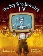 The Boy Who Invented TV: The Story of Philo…