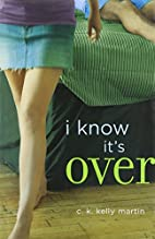 I Know It's Over by C. K. Kelly Martin