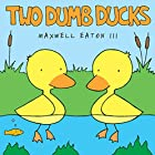 Two Dumb Ducks by Maxwell Eaton