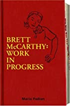 Brett McCarthy: Work In Progress by Maria…