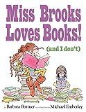 Bottner, Barbara: Miss Brooks Loves Books (And I Don't)