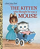 The Kitten Who Thought He Was a Mouse by…
