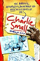 Charlie Small 1: Gorilla City by Charlie…