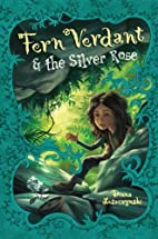 Fern Verdant and the Silver Rose by Diana…