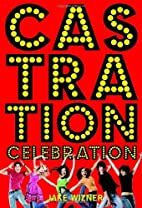 Castration Celebration by Jake Wizner