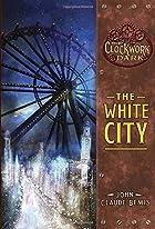 The White City: Book 3 of The Clockwork Dark…