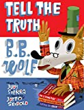 Sierra, Judy: Tell the Truth, B.B. Wolf