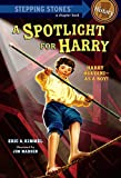 Kimmel, Eric A.: A Spotlight for Harry (A Stepping Stone Book(TM))