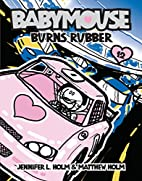 Babymouse Burns Rubber by Jennifer L. Holm