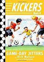 Kickers #4: Game-Day Jitters by Rich Wallace