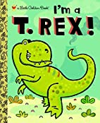 I'm a T. Rex! (Little Golden Book) by…