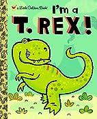 I'm a T. Rex! (Little Golden Book) by…
