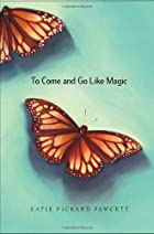 To Come and Go Like Magic by Katie Pickard…