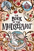 The Book of the Maidservant by Rebecca…
