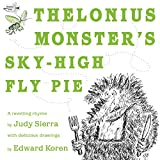 Sierra, Judy: Thelonius Monster's Sky-High Fly Pie
