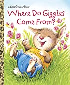 Where Do Giggles Come From? (Little Golden…
