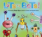 Lots of Bots!: A Counting Pop-Up Book by…