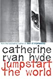 Hyde, Catherine Ryan: Jumpstart the World