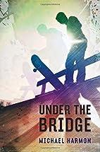 Under the Bridge by Michael Harmon