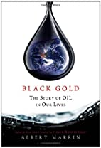Black Gold: The Story of Oil in Our Lives by…