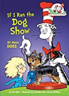 If I Ran the Dog Show: All About Dogs (Cat…