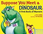 Suppose You Meet a Dinosaur: A First Book of…