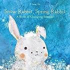 Snow Rabbit, Spring Rabbit: A Book of…