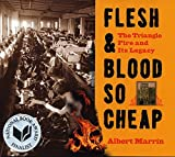 Marrin, Albert: Flesh and Blood So Cheap: The Triangle Fire and Its Legacy