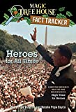 Osborne, Mary Pope: Magic Tree House Fact Tracker #28: Heroes for All Times: A Nonfiction Companion to Magic Tree House #51: High Time for Heroes (A Stepping Stone Book(TM))