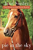 Smiley, Jane: Pie in the Sky: Book Four of the Horses of Oak Valley Ranch