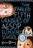 Fleming, Candace: The Fabled Fifth Graders of Aesop Elementary School