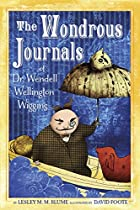 The Wondrous Journals of Dr. Wendell…