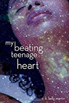 My Beating Teenage Heart by C. K. Kelly…