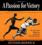 Bobrick, Benson: A Passion for Victory: The Story of the Olympics in Ancient and Early Modern Times