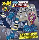 Skyscraper Showdown (DC Super Friends) (3-D…