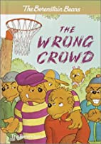 The Berenstain Bears: The Wrong Crowd by…