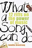 Armstrong, Jennifer: What a Song Can Do: 12 Riffs on the Power of Music