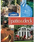 Lowe's Complete Patio & Deck Book by Lowe's