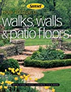 Walks, Walls & Patio Floors by Sunset Books