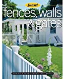 Editors of Sunset Books: Fences, Walls & Gates softcover: Building Techniques, Tools and Materials, Design Ideas