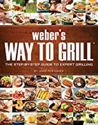 Weber's Way to Grill: The Step-by-Step…