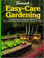 Easy-Care Gardening by Sunset Books