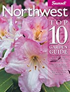 Northwest Top 10 Garden Guide by Editors of…