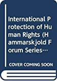 Carey, John: International Protection of Human Rights (Hammarskjold Forum Series, No 12)