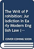 Gray, Charles M.: The Writ of Prohibition: Jurisdiction in Early Modern English Law (Linden Studies in Legal History.)