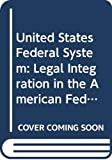Hay, Peter: United States Federal System: Legal Integration in the American Federal Experience (Studies in comparative law)
