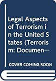 Alexander, Yonah: Legal Aspects of Terrorism in the United States (Terrorism: Documents of International and Local Control, Second Series)
