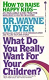 Wayne W. Dyer: What Do You Really Want for Your Children?