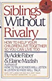 Faber, Adele: Siblings Without Rivalry/How to Help Your Children Live Together So You Can Live Too